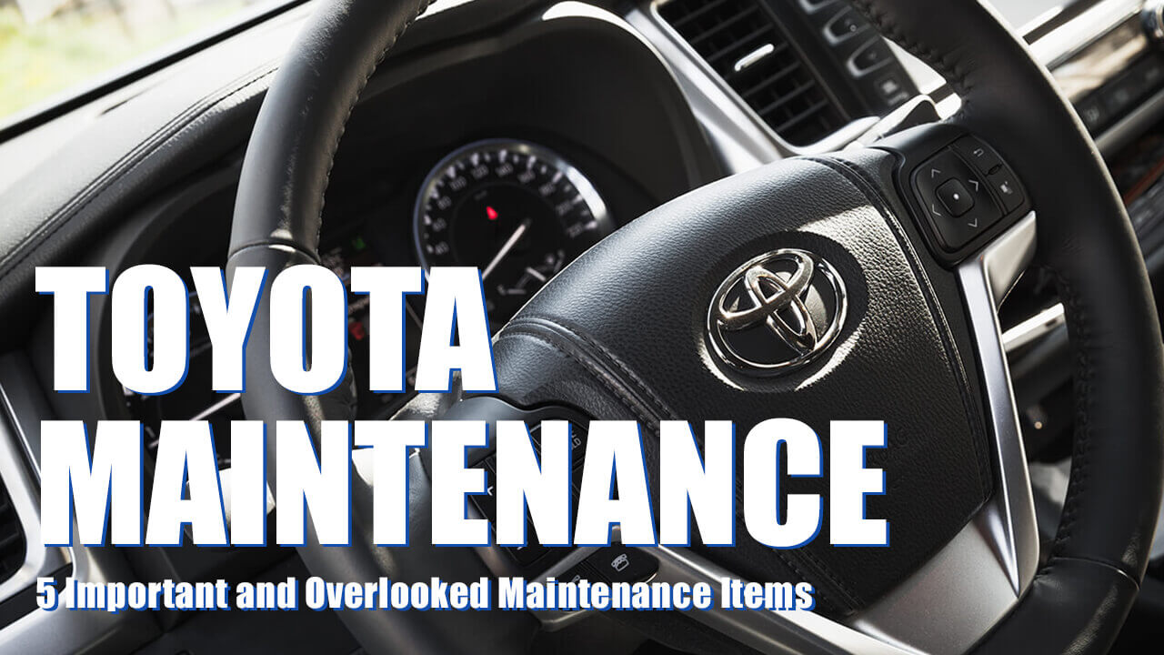 The 5 Most Important Toyota Maintenance Items For Owners